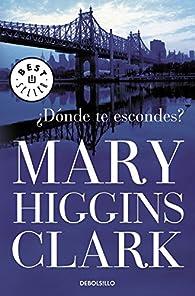 ¿Dónde te escondes? par  Mary Higgins Clark
