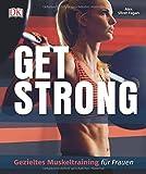 Get strong: Gezieltes Muskeltraining für Frauen