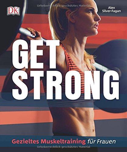 Get strong: Gezieltes Muskeltraining für Frauen -