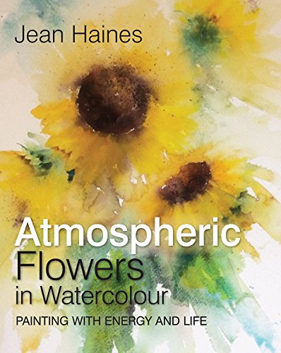 Jean Haines' Atmospheric Flowers in Watercolour: Painting with Energy and Life por Jean Haines