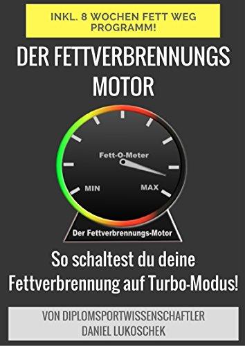 Download Der Fettverbrennungsmotor - Abnehmen leicht gemacht! Inkl. 8 Wochen Fett-Weg-Programm: So programmierst du deinen Körper auf Fettverbrennung