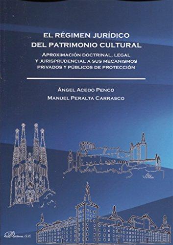 Portada del libro El régimen jurídico del Patrimonio Cultural. Aproximación doctrinal, legal y jurisprudencial a sus mecanismos privados y públicos de protección