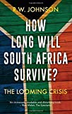 How Long Will South Africa Survive?: The Looming Crisis by R. W. Johnson (2016-07-28)