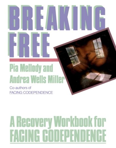 breaking-free-a-recovery-handbook-for-facing-codependence-a-recovery-workbook-for-facing-codependenc