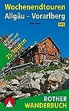 Wochenendtouren Allgäu-Vorarlberg: 25 Touren zwischen Füssen und Montafon. Mit GPS-Daten. (Rother Wanderbuch)