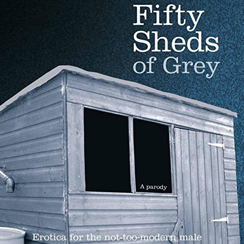Fifty Sheds of Grey - Erotica for the not-too-modern Male