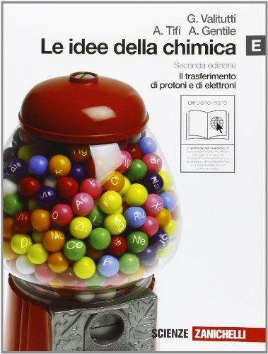 Le idee della chimica. Vol. E: Il trasferimento di protoni e di elettroni. Per le Scuole superiori. Con espansione online