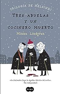 Tres abuelas y un cocinero muerto par Minna Lindgren