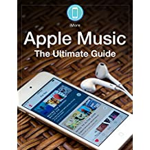 Apple Music: The Ultimate Guide: Everything you need to know about Apple Music, iTunes 12.2, and Music.app (iMore Ultimate Guides) (English Edition)