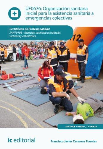 Organización sanitaria inicial para la asistencia sanitaria a emergencias colectivas. SANT0108 por Francisco Javier Carmona Fuentes