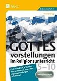 Gottesvorstellungen im Religionsunterricht 5-10: Gott in der Bibel, in Liedern, Film und Internet entdecken - eigene Vorstellungen reflektieren (5. bis 10. Klasse)