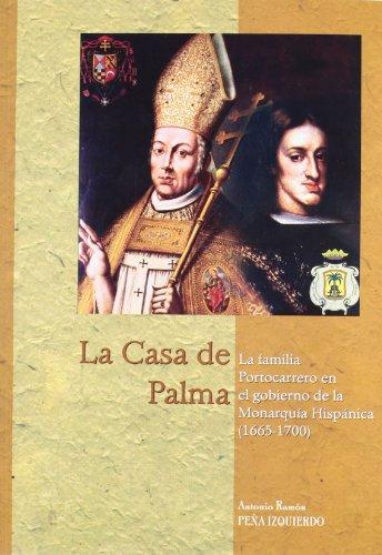 La Casa de Palma. La familia Portocarrero en el gobierno de la monarquía hispánica (1665-1700) (Estudios de historia moderna. Serie Maior) por Antonio Ramón Peña Izquierdo