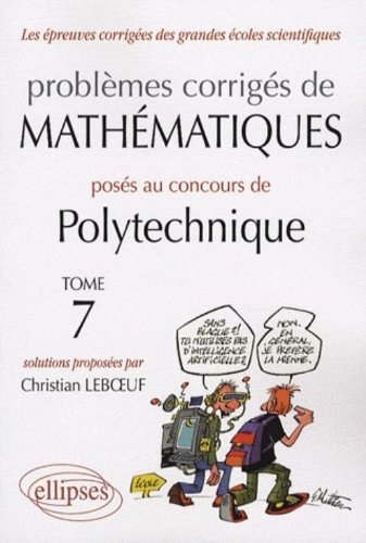 Problèmes corrigés de mathématiques posés au concours de Polytechnique 2004-2007 : Tome 7 par Christian Leboeuf