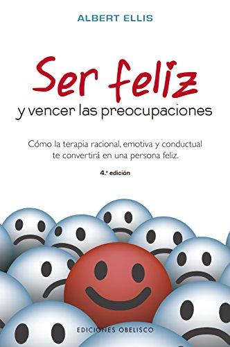 Ser feliz y vencer las preocupaciones (PSICOLOGÍA) por Albert Ellis