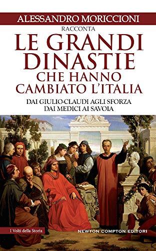 Le grandi dinastie che hanno cambiato l'Italia. Dai Giulio-Claudi agli Sforza, dai Medici ai Savoia