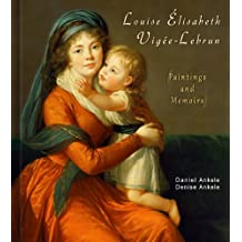 Louise Élisabeth Vigée Lebrun: Paintings and Memoirs - 230 Rococo Paintings, Neoclassical (English Edition)