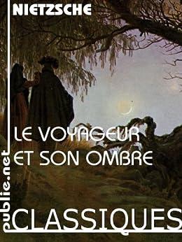 Le voyageur et son ombre: «dédié aux esprits libres» par [Nietzsche, Friedrich]