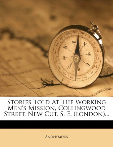 Stories Told At The Working Men's Mission, Collingwood Street, New Cut, S. E. (london)...