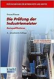Die Prüfung der Industriemeister: Basisqualifikationen (Prüfungsbücher für Betriebswirte und Meister)