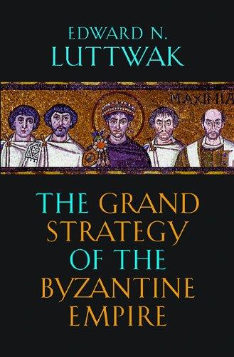 The Grand Strategy of the Byzantine Empire por Edward N. Luttwak