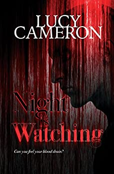 Night Is Watching : A chilling and horrific crime tale that will haunt you... by [Cameron, Lucy]