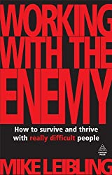 Working with the Enemy: How to Survive and Thrive with Really Difficult People