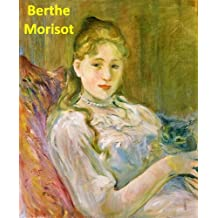 241 Color Paintings of Berthe Morisot - French Impressionist Painter (January 14, 1841 - March 2, 1895) (English Edition)