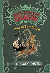 How to Be a Pirate (How to Train Your Dragon) by Cressida Cowell (2010-02-05)