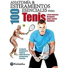 Anatomía & 100 estiramientos para tenis (Deportes nº 21) (Spanish Edition)
