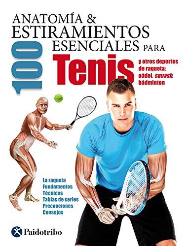 Anatomía & 100 estiramientos para tenis (Deportes nº 21)