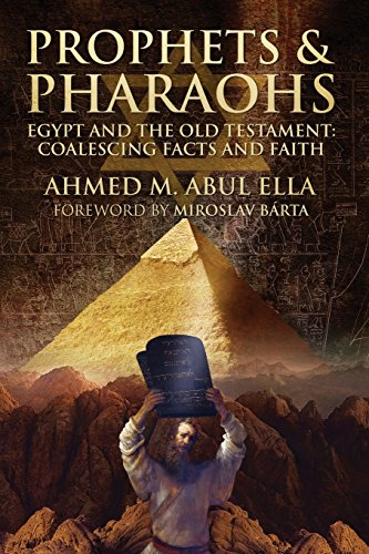Prophets & Pharaohs: Egypt and the Old Testament: Coalescing Facts and Faith