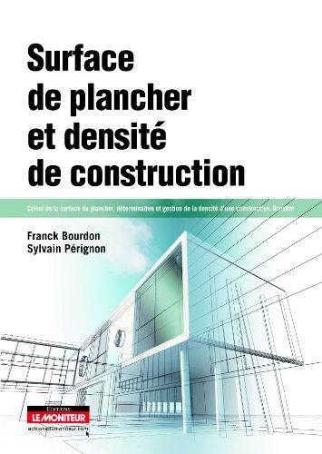 Surface de plancher et densité de construction: Calcul de la surface de plancher, détermination et gestion de la densité d'une construction, f