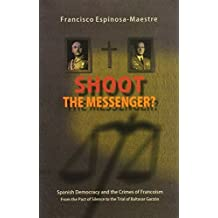 Shoot the Messenger?: Spanish Democracy and the Crimes of Francoism From the Pact of Silence to the Trial of Baltasar Garz¨®n (Canada Blanch / Sussex Academic Studies on Comtemporary Spain) by Espinosa-Maestre, Francisco (2013) Paperback