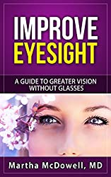 Improve Eyesight - A Guide to Greater Vision Without Glasses: Eye Vision, Improve Your Eyesight Naturally, Perfect Sight Without Glasses, Eye Diseases (English Edition)