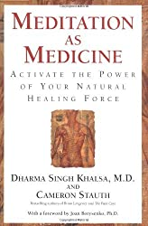 Meditation as Medicine: Activate the Power of Your Natural Healing Force by Dharma Singh Khalsa M.D. M.D. (2001-02-01)