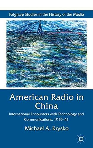 [(American Radio in China : International Encounters with Technology and Communications, 1919-41)] [By (author) Michael A. Krysko] published on (May, 2011)