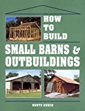How to Build Small Barns and...
