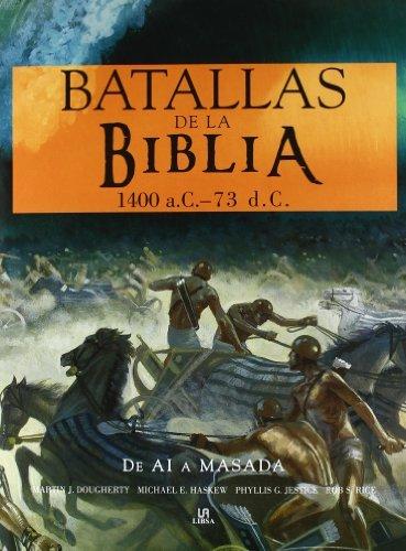 Batallas de la Biblia / Battles of the Bible: 1400 a.C. - 73 d.C.: De Ai a Masada / 1400 BC - AD 73: From AI to Masada by Martin J. Dougherty (2010-10-30)