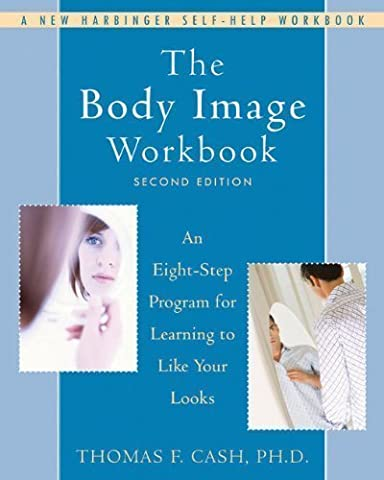 The Body Image Workbook: An Eight-Step Program for Learning to