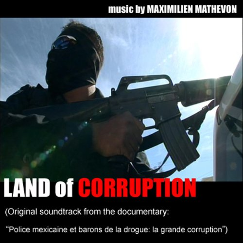 Land Of Corruption (Soundtrack Documentary Police Mexicaines Et Barons de la Drogue La Grand Corruption)