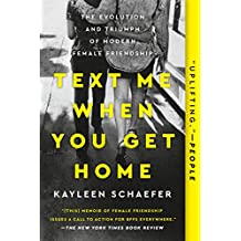 Text Me When You Get Home: The Evolution and Triumph of Modern Female Friendship (English Edition)