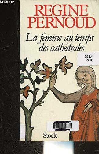 La femme au temps des cathédrales par PERNOUD REGINE