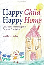 BY Harvey-Zahra, Lou ( Author ) [ HAPPY CHILD, HAPPY HOME: CONSCIOUS PARENTING AND CREATIVE DISCIPLINE ] Apr-2014 [ Paperback ]