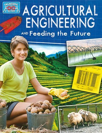 Agricultural Engineering and Feeding the Future (Engineering in Action) by Anne Rooney (2015-09-15)