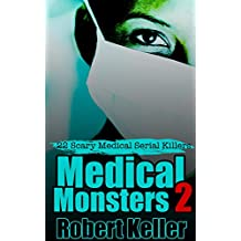 True Crime: Medical Monsters Volume 2: Nurses and Doctors Who Kill (English Edition)