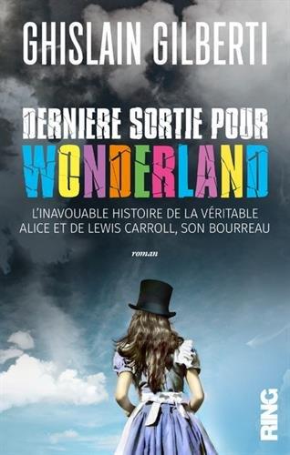 Dernire sortie pour Wonderland - L'inavouable histoire de la vritable Alice et de Lewis Carroll,