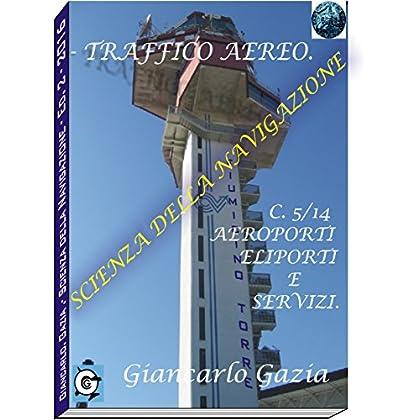 Traffico Aereo: C5/14.- (Aeroporti, Eliporti E Servizi) (Scienza Della Navigazione Vol. 2)