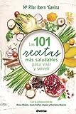 Las 101 recetas más saludables para vivir y sonreír (Cocina natural)