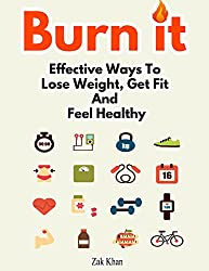 Burn It: Effective Ways To Lose Weight, Get Fit And Feel Healthy (English Edition)