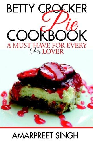 Betty Crocker Pie Cookbook - Become a Pie and Dessert expert Betty Crocker Pie